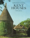 Kent Houses: English Domestic Architecture - Anthony Quiney