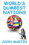 World's Dumbest Nations - John Martin