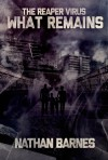 What Remains (The Reaper Virus Book 2) - Nathan Barnes