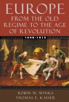 Europe, 1648-1815: From the Old Regime to the Age of Revolution - Robin W. Winks, Thomas E. Kaiser
