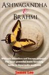 Ashwagandha & Brahmi - Withania somnifera and bacopa monnieri - The most powerful brain-boosting herbs in Ayurvedic Medicine - James Lee