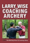 Larry Wise on Coaching Archery - Larry Wise