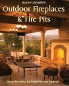 Scott Cohen's Outdoor Fireplaces and Fire Pits: Create the Perfect Fire Feature for Your Back Yard - Scott Cohen