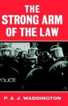 The Strong Arm of the Law: Armed and Public Order Policing - P.A.J. Waddington