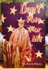 Don't Vote For Me by Kevin Hayes - Kevin Hayes