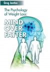 Mind Over Fatter: The Psychology Of Weight Loss - Greg Justice