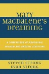 Mary Magdalene's Dreaming: A Comparison of Aboriginal Wisdom and Gnostic Scripture - Steven Strong