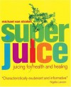 Superjuice: Juicing for Health and Healing - Michael van Straten