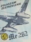 Zgłaszam zestrzelenie Me 262 - Wacław Król