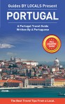 Portugal: By Locals FULL COUNTRY GUIDE - A Travel Guide Written By A Portuguese: The Best Travel Tips About Where to Go and What to See in Portugal (Portugal, Portugal Travel Guide) - By Locals, Portugal, Lisbon, Portuguese