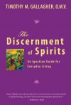 The Discernment of Spirits: An Ignatian Guide for Everyday Living - Timothy M. Gallagher