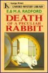 Death of a Peculiar Rabbit - Edwin Radford, M.A. Radford
