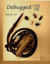 Debugged! Mz/Pe: Magazine For/From Practicing Engineers - Dmitry Vostokov, Roberto Alexis Farah, Matthieu Suiche