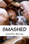 Smashed - Jennifer Murray