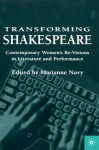 Transforming Shakespeare: Contemporary Women's Re-Visions in Literature and Performance - Marianne Novy