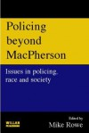 Policing Beyond Macpherson: Issues In Policing, Race And Society - Mike Rowe