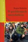 O problemach nastolatków - Białecka Bogna - Bogna Białecka