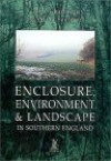 Enclosure, Environment & Landscape In Southern England - John Chapman