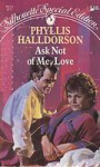 Ask Not Of Me, Love - Phyllis Halldorson