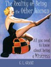 The Reality of Being the Other Woman: What You Really Should Know About Being a Mistress - C. L. Grant