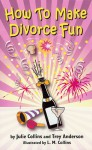 How To Make Divorce Fun - Julie Collins, Julie Collins, Louie Collins