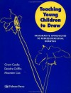 Teaching Young Children to Draw: Imaginative Approaches to Representational Drawing - Maureen Cox