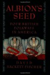 Albion's Seed: Four British Folkways in America (America: A Cultural History) 1st (first) Edition by Fischer, David Hackett published by Oxford University Press, USA (1989) - aa