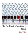 The Third Book of the Odes of Horace - John T. White