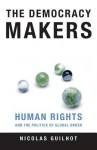The Democracy Makers: Human Rights And International Order - Nicolas Guilhot