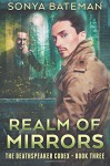 Realm of Mirrors (The DeathSpeaker Codex) (Volume 3) - Sonya Bateman