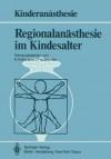 Regionalanasthesie Im Kindesalter - Klaus-Dieter Kuhn, J. Hausdörfer, U. Bauer-Miettinen, B. van den Berg, E. Lanz, G. Sprotte