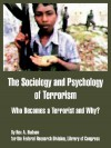 The Sociology and Psychology of Terrorism: Who Becomes a Terrorist and Why? - Rex A. Hudson, Federal Research Division