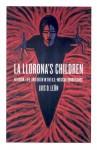 La Llorona's Children: Religion, Life, and Death in the U.S.�Mexican Borderlands - Luis D. León