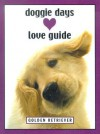 Doggie Days Love Guide: Golden Retrivers (Doggie Days Love Guide) - Ronnie Sellers, Shoshannah White