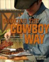Cooking the Cowboy Way: Recipes Inspired by Campfires, Chuck Wagons, and Ranch Kitchens - Grady Spears, June Naylor, David Manning