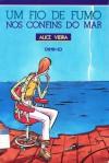 Um Fio De Fumo: Nos Confins Do Mar - Alice Vieira