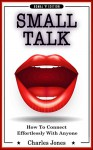 SMALL TALK: Conversation Skills & Charisma - How to Connect Effortlessly with Anyone: Strike Up Conversations with Confidence and Make Small Talk Without ... chatter, charisma, win friends Book 1) - Charles Jones