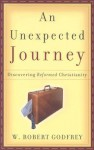 An Unexpected Journey: Discovering Reformed Christianity - W. Robert Godfrey