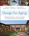 Design for Aging: International Case Studies of Building and Program (Wiley Series in Healthcare and Senior Living Design) - Jeffrey W. Anderzhon, David Hughes, Stephen Judd, Emi Kiyota, Monique Wijnties