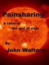 Painsharing: A Fable of the End of Days - John Walters