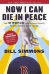 Now I Can Die in Peace: How The Sports Guy Found Salvation Thanks to the World Champion (Twice!) Red Sox - Bill Simmons
