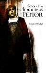 Tales Of A Tenacious Tenor - Robert P. Mitchell, Carrie Snider