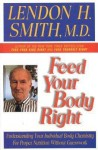Feed Your Body Right: Understanding Your Individual Body Chemistry for Proper Nutrition Without Guesswork - Lendon H. Smith