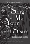 Sing Me Your Scars - Damien Angelica Walters