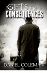 Gifts and Consequences - Daniel Coleman