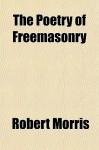 The Poetry of Freemasonry - Robert Morris