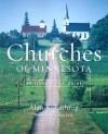 Churches Of Minnesota: An Illustrated Guide - Alan K. Lathrop, Bob Firth