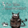 3 Fun Tales About Monsters - Kenneth W. Cain