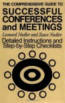 The Comprehensive Guide to Successful Conferences and Meetings: Detailed Instructions and Step-By-Step Checklists - Leonard Nadler, Zeace Nadler