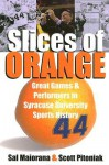 Slices of Orange: Great Games and Performers in Syracuse University Sports History - Sal Maiorana
